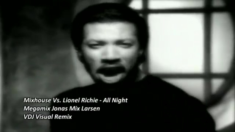 Mixhouse Vs. Lionel Richie - All Night Megamix by Jonas Mix Larsen. Videomix by VDJ Visual Remix.