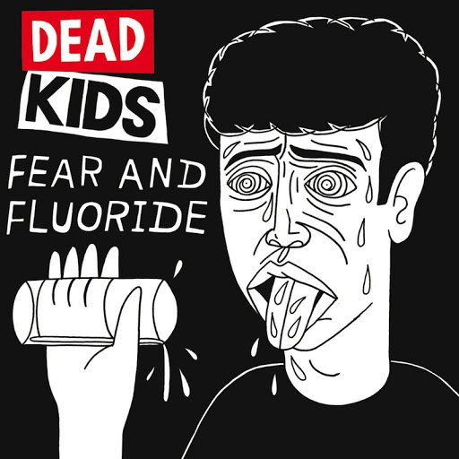 Dead Kids альбом Fear and Fluoride