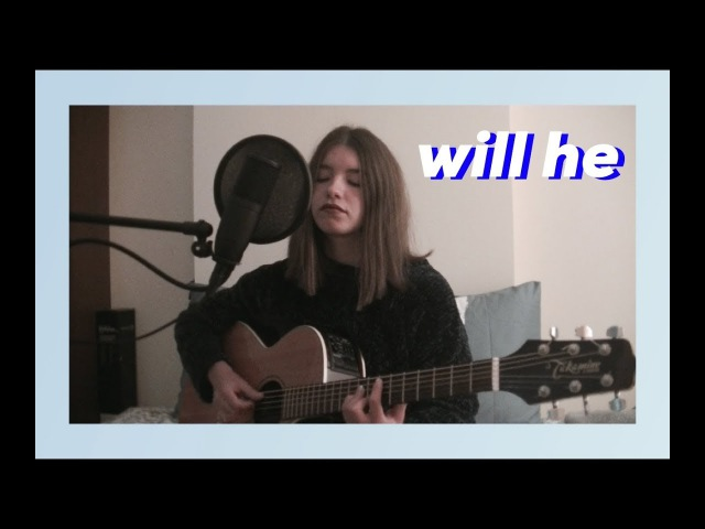 Will he - joji (maria cb cover)