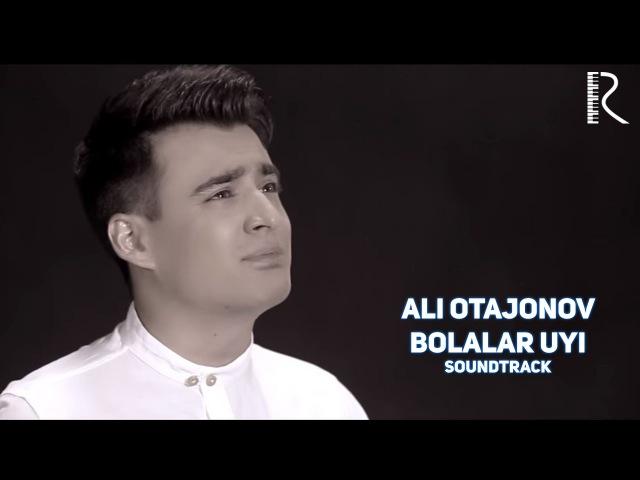 Ali Otajonov - Bolalar uyi | Али Отажонов - Болалар уйи (soundtrack)
