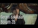 İstanbullu Gelin 28 Bölüm Gergin Dakikalar