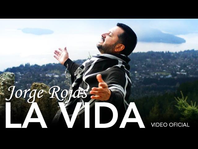 Jorge Rojas - La Vida   Video Oficial