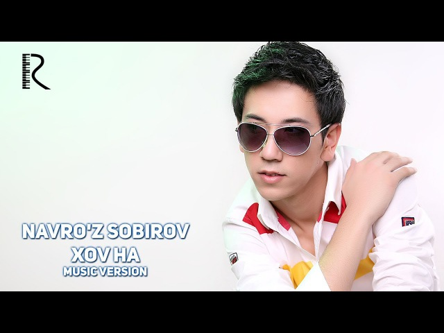 Navroz Sobirov - Xov ha | Навруз Собиров - Хов ха (music version)