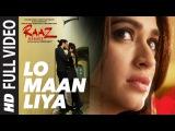 LO MAAN LIYA Full Video Song Raaz Reboot Arijit SinghEmraan Hashmi,Kriti Kharbanda,Gaurav Arora