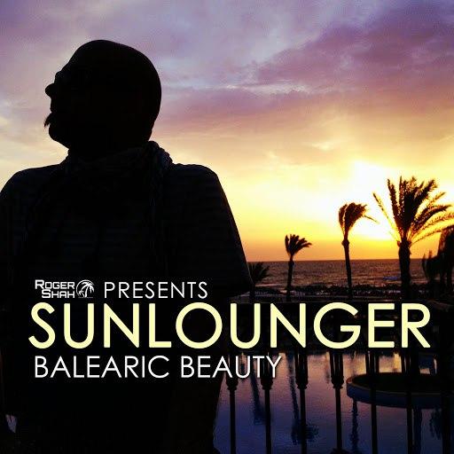 Sunlounger альбом Roger Shah presents Sunlounger (Balearic Beauty)