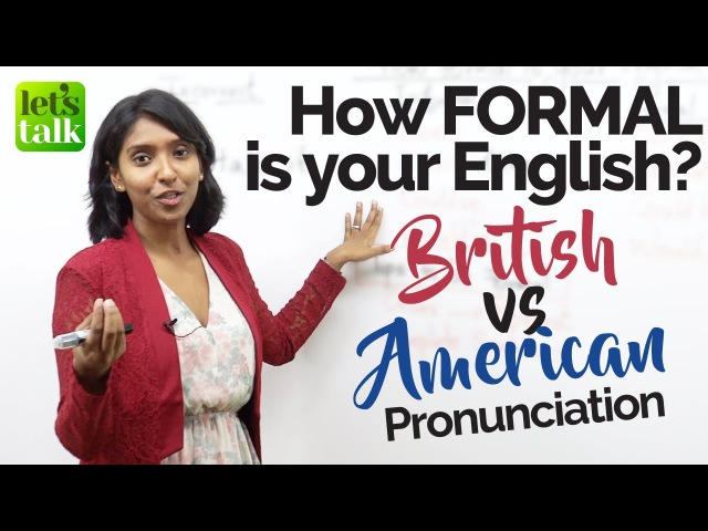 Difference in British American Formal English pronunciation –Speak English Clearly Confidently