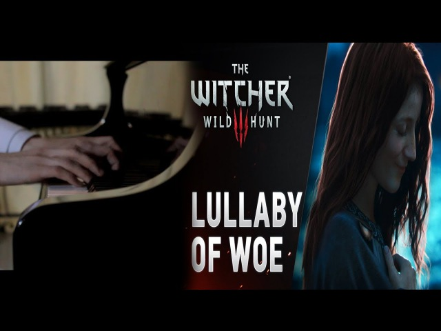 Witcher 3: Wild hunt - Lullaby of woe ( Blood and Wine) 【Rolelush】【piano】full version