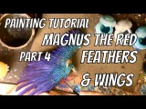 Painting Tutorial Magnus the Red Part 4, Feathers and Wings