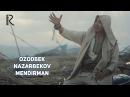 Ozodbek Nazarbekov Mendirman Озодбек Назарбеков Мендирман