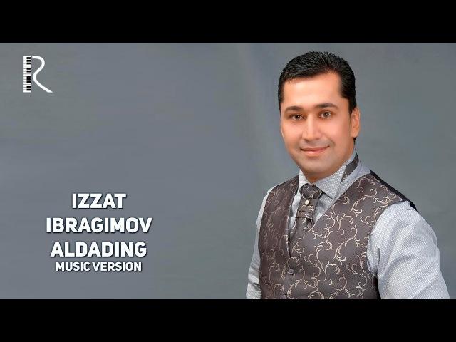 Izzat Ibragimov Xo'ja Aldading Иззат Ибрагимов Хужа Алдадинг music version