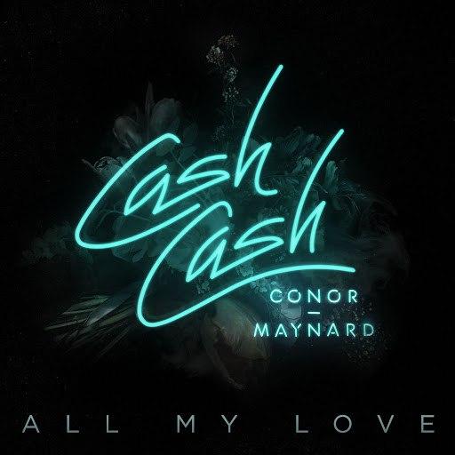 Cash Cash альбом All My Love (feat. Conor Maynard)
