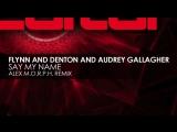 Flynn  Denton and Audrey Gallagher - Say My Name (Alex M.O.R.P.H. Remix)