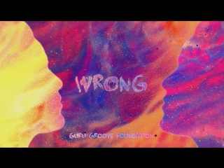Guru Groove Foundation - Wrong (Lyric Video)