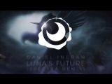 Daniel Ingram - Lunas Future (Spectra Remix)