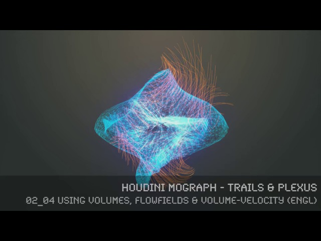 Houdini MoGraph - Trails PLEXUS - 02 04 Using Volumes, FlowFields Volume Velocity engl