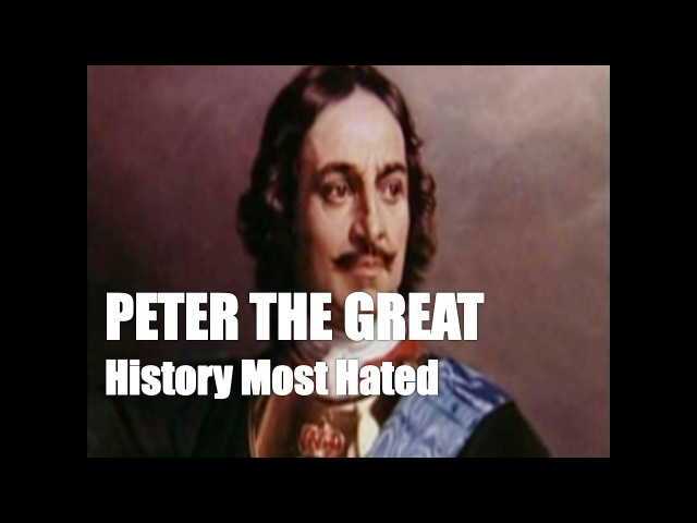 Peter the Great - History Most Hated People