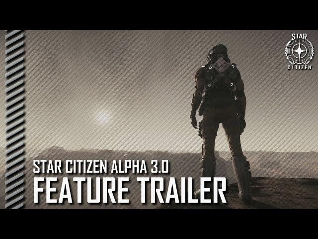 Star Citizen: Alpha 3.0 Feature Trailer