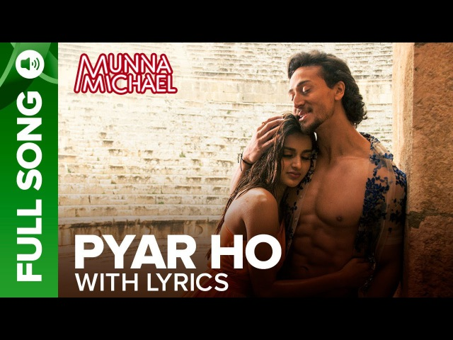 Pyar Ho - Full Song with Lyrics | Munna Michael | Tiger Shroff Nidhhi Agerwal
