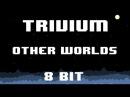 Trivium - Other Worlds 8 Bit Version
