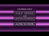 Philip George &amp Anton Powers - Alone No More (Etherwood Remix)
