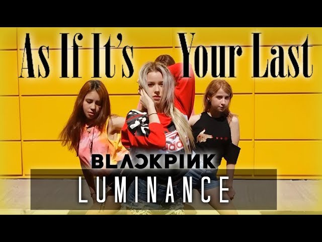 BLACKPINK - '마지막처럼 (AS IF IT'S YOUR LAST)' Dance Cover by Luminance