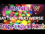 Jaytech - Multiverse (LARNEL W Trap Festival Remix)