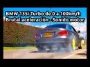 BMW 135i Turbo de 0 a 100km/h - Brutal aceleración - Sonido motor