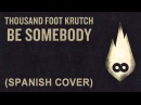 Thousand Foot Krutch - Be Somebody (Cover en Español) (Spanish Cover)
