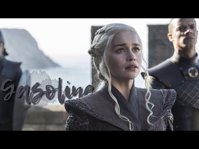 Daenerys targaryen ❘ gasoline. [ 7x01 - 7x04 ]
