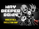 WAY DEEPER DOWN | Undertale Skeleton Rap!