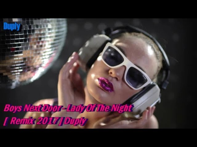 Boys Next Door - Lady Of The Night [ Remix 2017 ] Duply