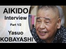 Aikido Documentary - Kobayashi Yasuo Shihan 8th Dan - Part 1/3