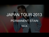 Japan Tour 2013 – Permanent Stain | Nick