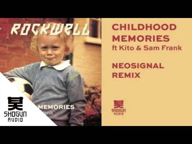 Rockwell Childhood Memories ft Kito Sam Frank Neosignal Remix