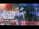 'Tu Hai Ki Nahi' REMIX Video Song ft Ankit Tiwari Roy T Series