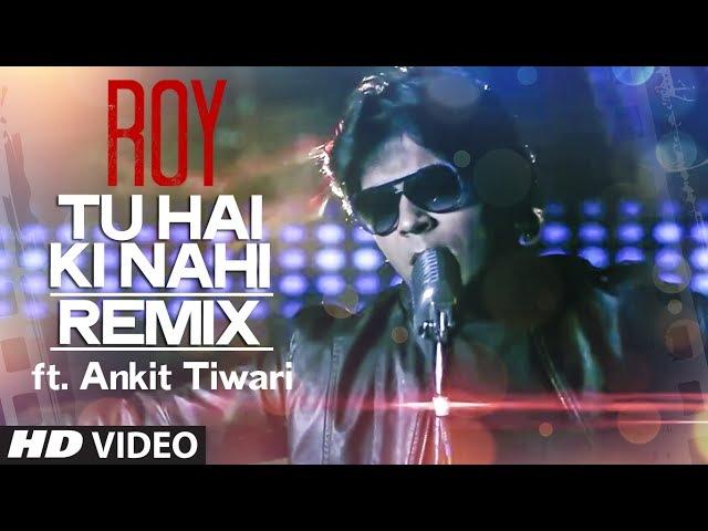 Tu Hai Ki Nahi REMIX Video Song ft. Ankit Tiwari | Roy | T-Series
