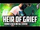 Homestuck - HEIR OF GRIEF || Metal Cover by RichaadEB