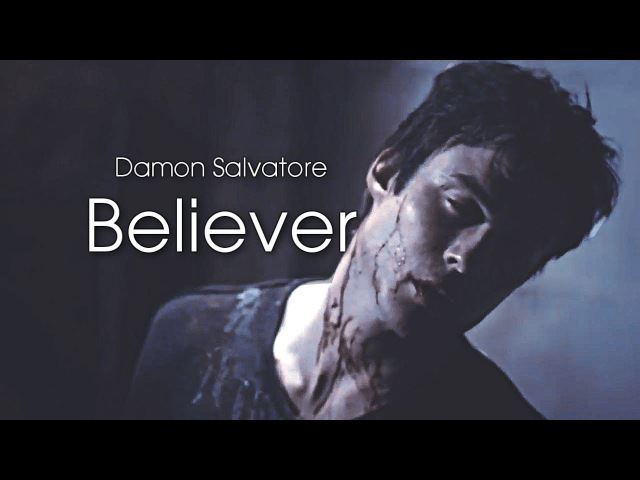 Damon Salvatore ✘ Believer