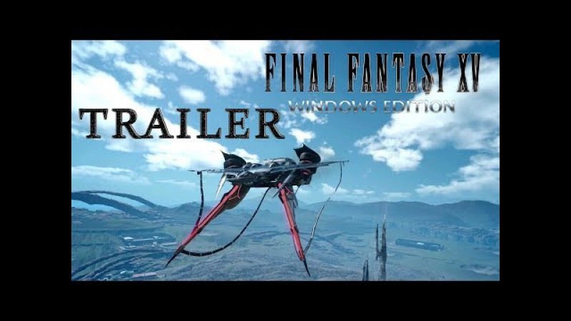 FINAL FANTASY XV - Windows Edition - Trailer (2018)