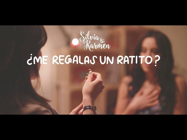¿Me regalas un ratito? - Silvia y Karmen