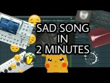 MAKE A SAD SONG IN 2 MINUTES FL STUDIO