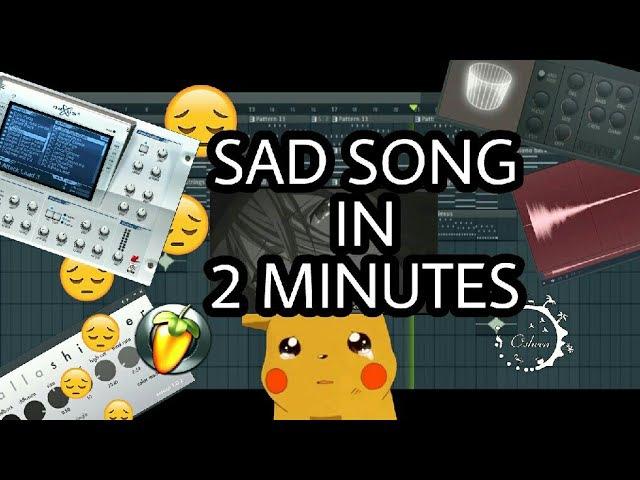 MAKE A SAD SONG IN 2 MINUTES [FL STUDIO]