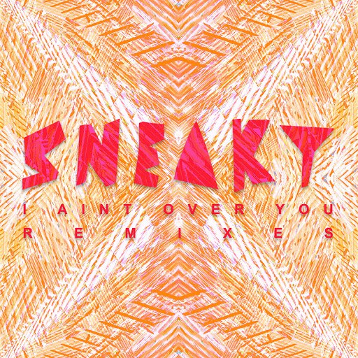 Sneaky Sound System альбом I Ain't Over You (Remixes)