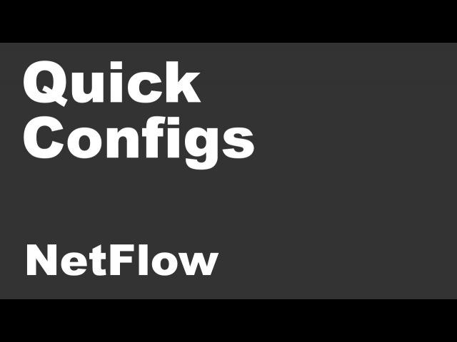 Quick Configs - NetFlow (v5, v8, v9, flexible, samplers, export, caching)