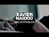 Xavier Naidoo - Der letzte Blick Official Video