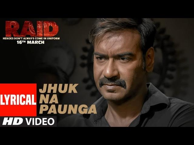 Jhuk Na Paunga Lyrical Video Song | RAID | Ajay Devgn | Ileana D'Cruz | Papon | Amit Trivedi