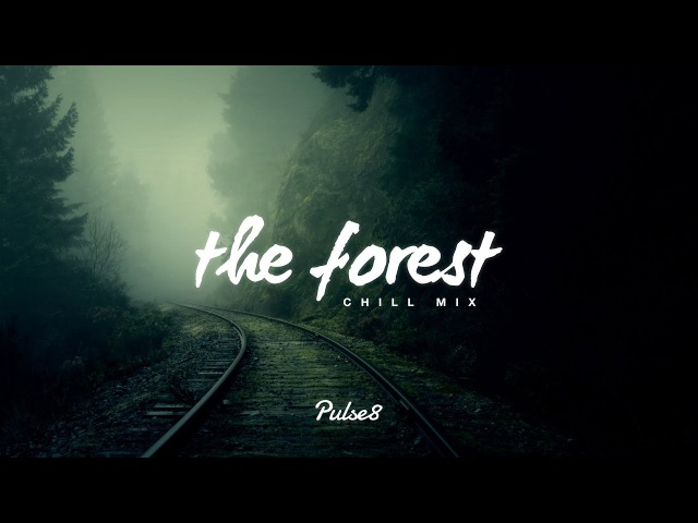 Chill Music - The Forest [1 Hour Chillout Mix]