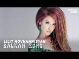 Lilit Hovhannisyan - Balkan Song ARMENIAN MUSIC 2018