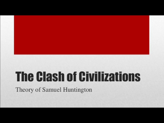 """the clash of civilization samuel huntington The news media and the """"clash of civilizations samuel huntington presented his theory about such a clash in aforeign af-fairs article in 1993."""