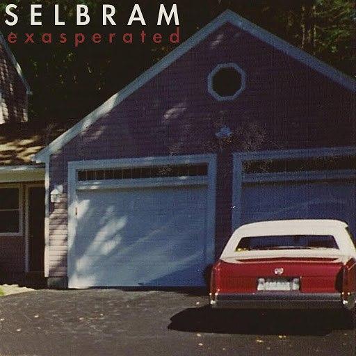 Selbram альбом Exasperated